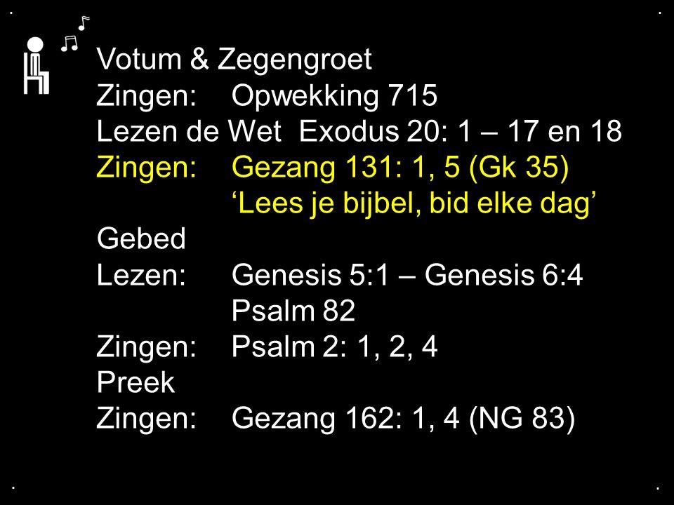 Lezen de Wet Exodus 20: 1 – 17 en 18 Zingen: Gezang 131: 1, 5 (Gk 35)