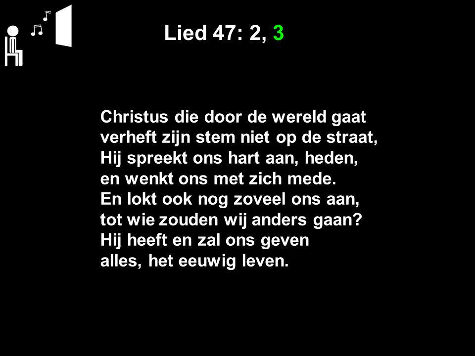 Lied 47: 2, 3 Christus die door de wereld gaat