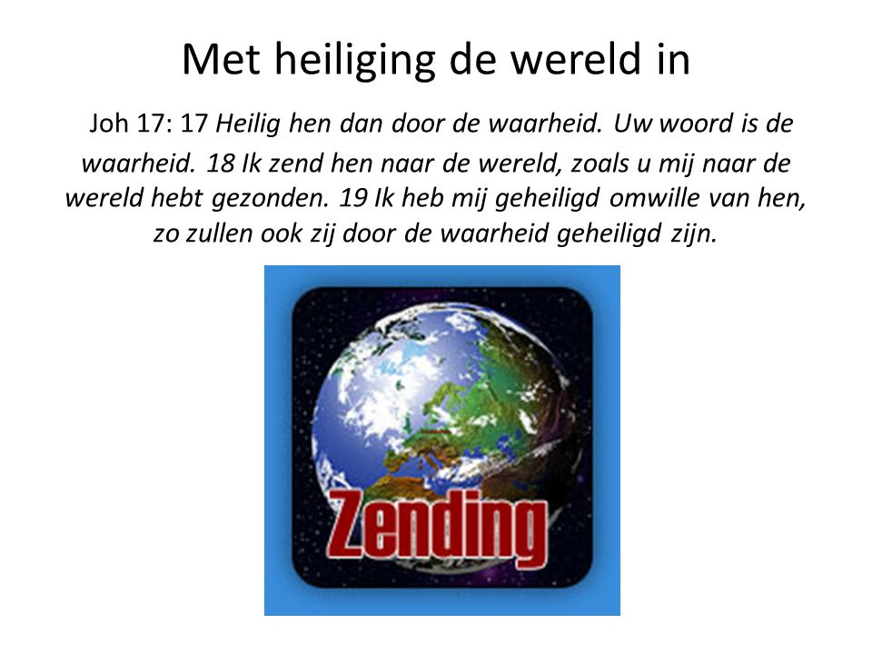 Met heiliging de wereld in Joh 17: 17 Heilig hen dan door de waarheid