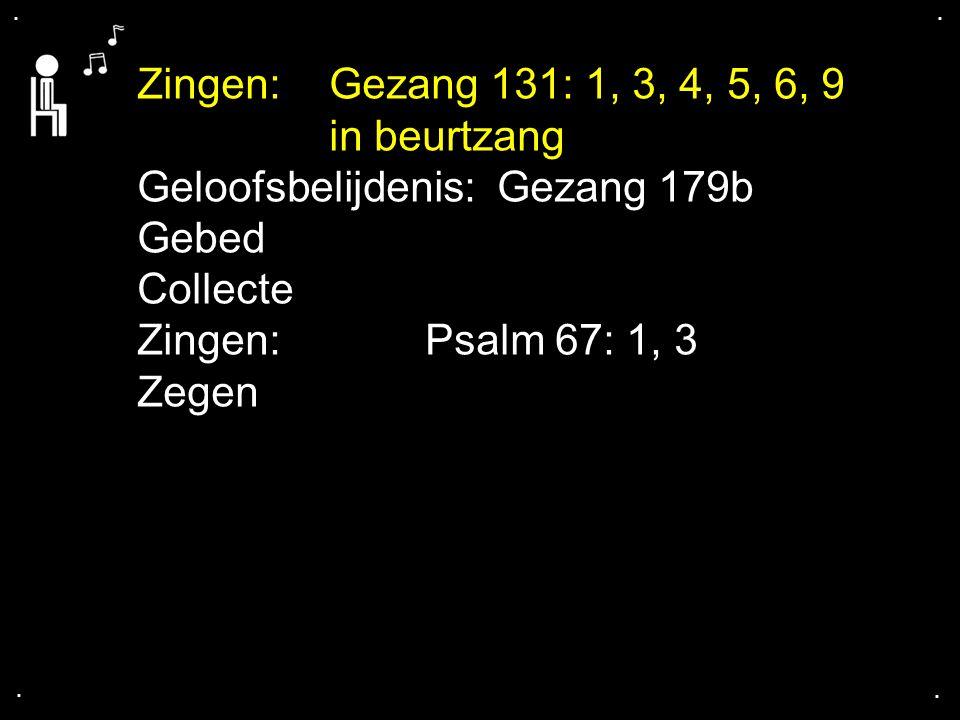 Geloofsbelijdenis: Gezang 179b Gebed Collecte Zingen: Psalm 67: 1, 3