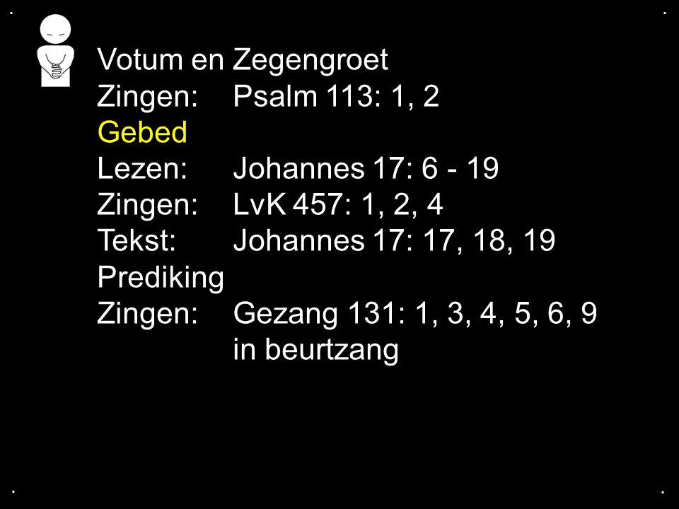 Votum en Zegengroet Zingen: Psalm 113: 1, 2 Gebed
