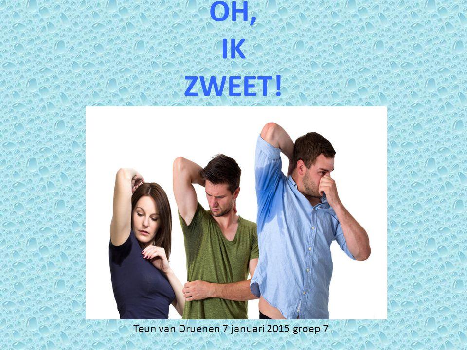 OH, IK ZWEET! Teun van Druenen 7 januari 2015 groep 7