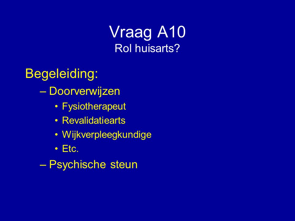 Vraag A10 Rol huisarts Begeleiding: Doorverwijzen Psychische steun