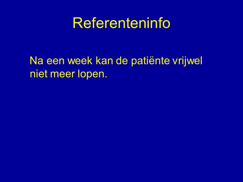Referenteninfo Na een week kan de patiënte vrijwel niet meer lopen.