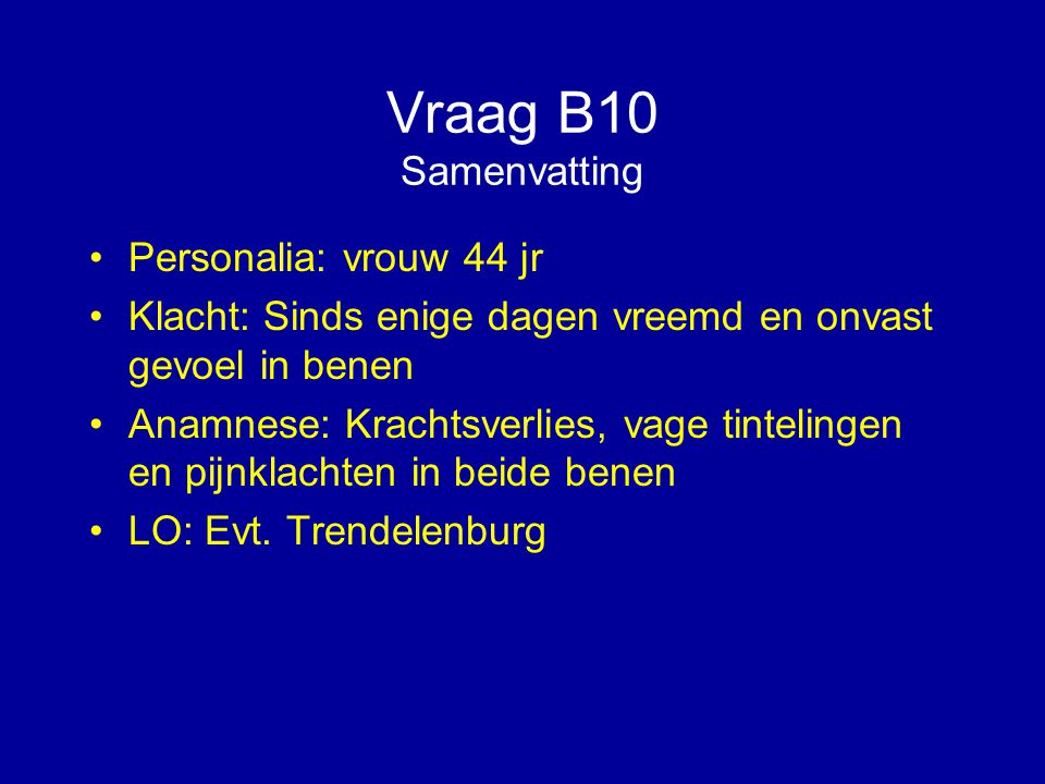 Vraag B10 Samenvatting Personalia: vrouw 44 jr