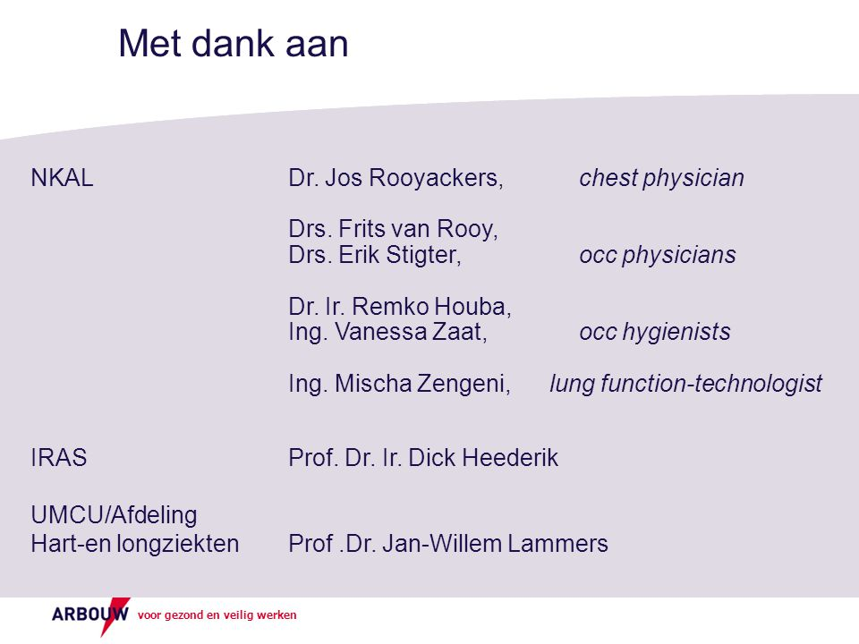 Met dank aan NKAL Dr. Jos Rooyackers, chest physician. Drs. Frits van Rooy, Drs. Erik Stigter, occ physicians.