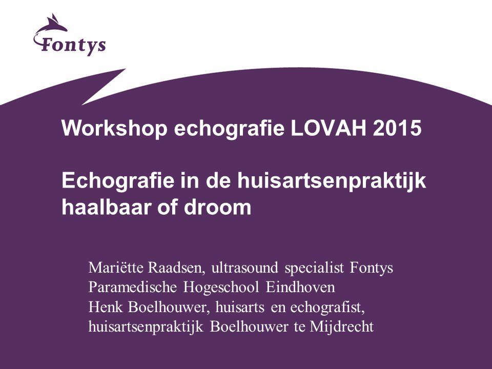 Workshop echografie LOVAH 2015 Echografie in de huisartsenpraktijk haalbaar of droom