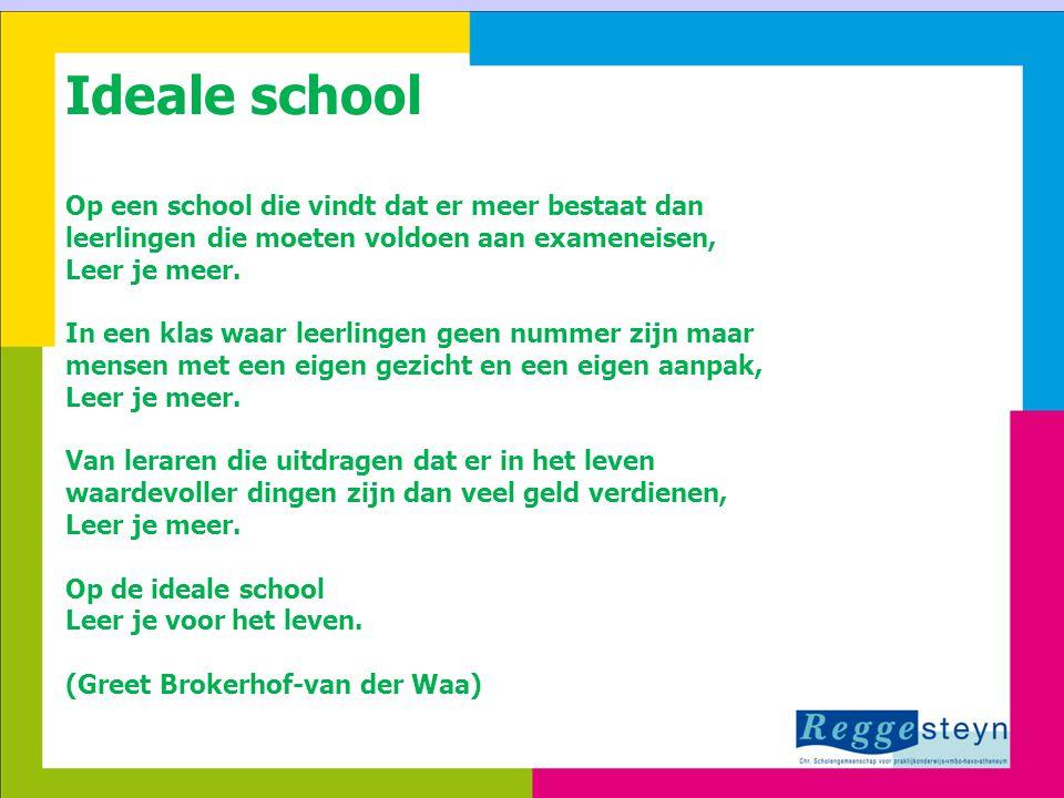Ideale school Op een school die vindt dat er meer bestaat dan leerlingen die moeten voldoen aan exameneisen,