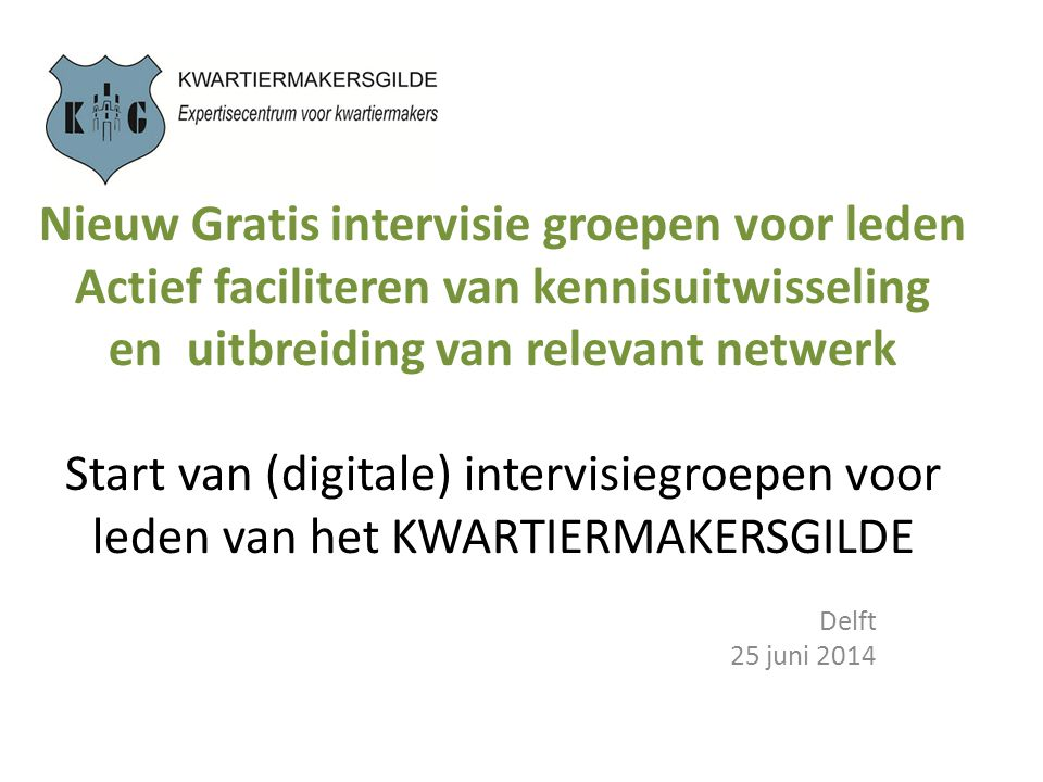 Nieuw Gratis intervisie groepen voor leden Actief faciliteren van kennisuitwisseling en uitbreiding van relevant netwerk Start van (digitale) intervisiegroepen voor leden van het KWARTIERMAKERSGILDE