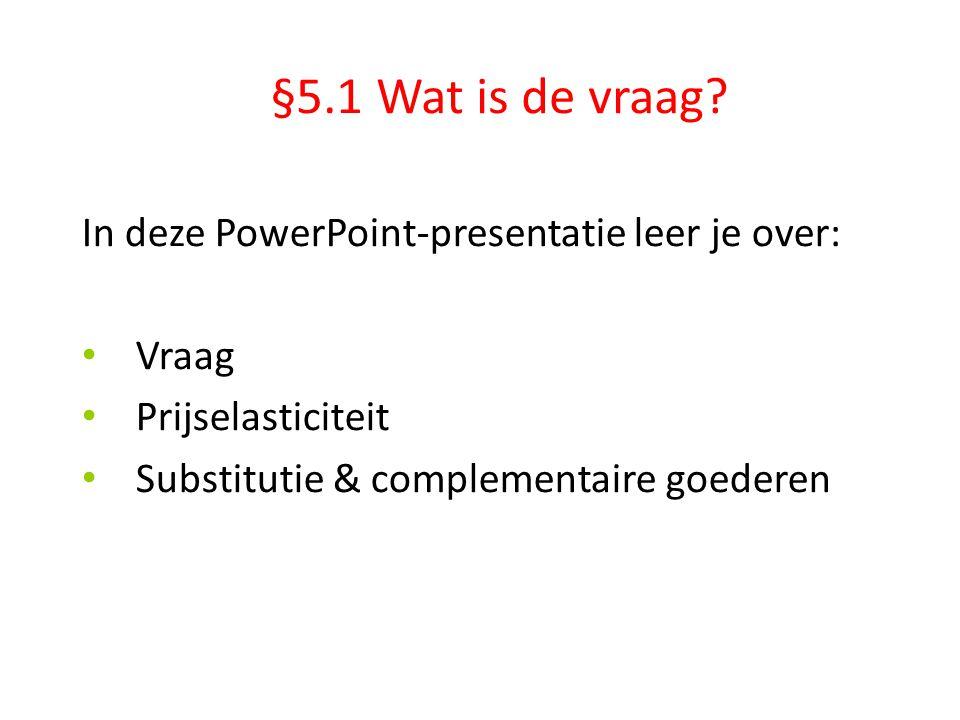 §5.1 Wat is de vraag In deze PowerPoint-presentatie leer je over: