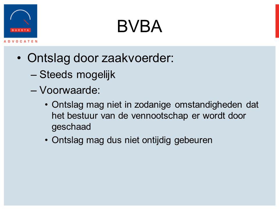 BVBA Ontslag door zaakvoerder: Steeds mogelijk Voorwaarde: