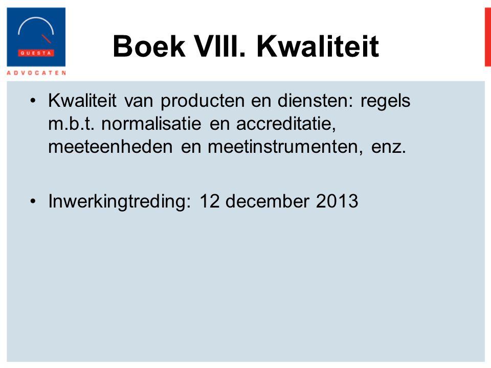Boek VIII. Kwaliteit Kwaliteit van producten en diensten: regels m.b.t. normalisatie en accreditatie, meeteenheden en meetinstrumenten, enz.