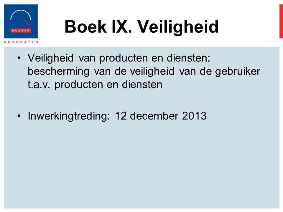 Boek IX. Veiligheid Veiligheid van producten en diensten: bescherming van de veiligheid van de gebruiker t.a.v. producten en diensten.