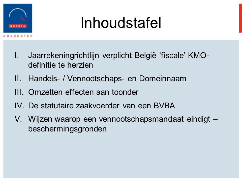 Inhoudstafel Jaarrekeningrichtlijn verplicht België 'fiscale' KMO-definitie te herzien. Handels- / Vennootschaps- en Domeinnaam.