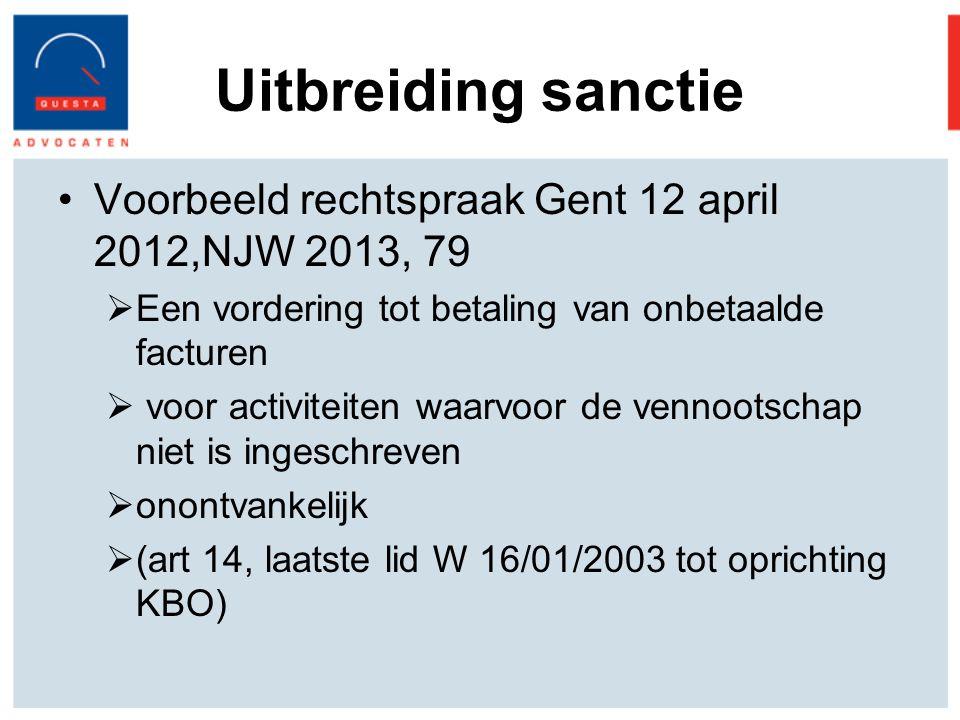 Uitbreiding sanctie Voorbeeld rechtspraak Gent 12 april 2012,NJW 2013, 79. Een vordering tot betaling van onbetaalde facturen.