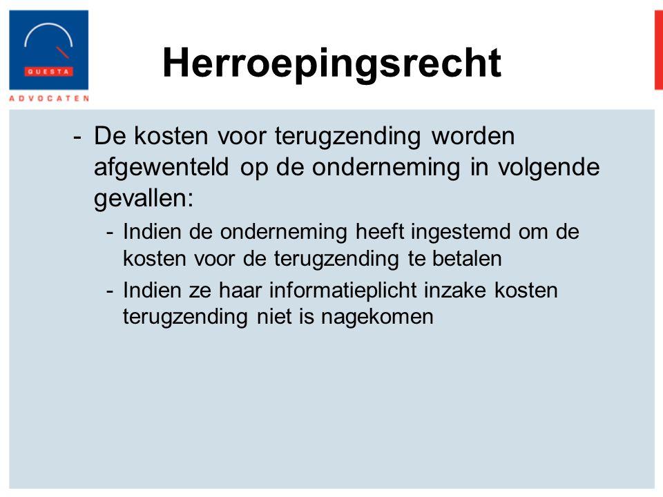 Herroepingsrecht De kosten voor terugzending worden afgewenteld op de onderneming in volgende gevallen: