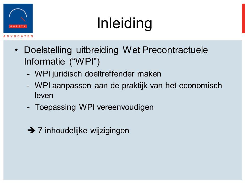 Inleiding Doelstelling uitbreiding Wet Precontractuele Informatie ( WPI ) WPI juridisch doeltreffender maken.