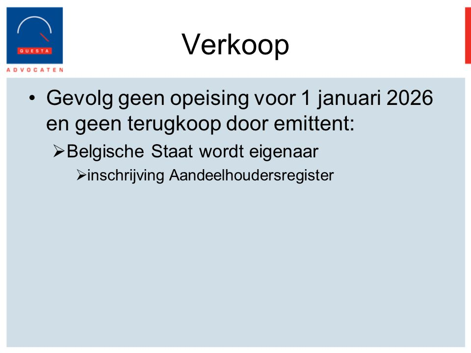 Verkoop Gevolg geen opeising voor 1 januari 2026 en geen terugkoop door emittent: Belgische Staat wordt eigenaar.