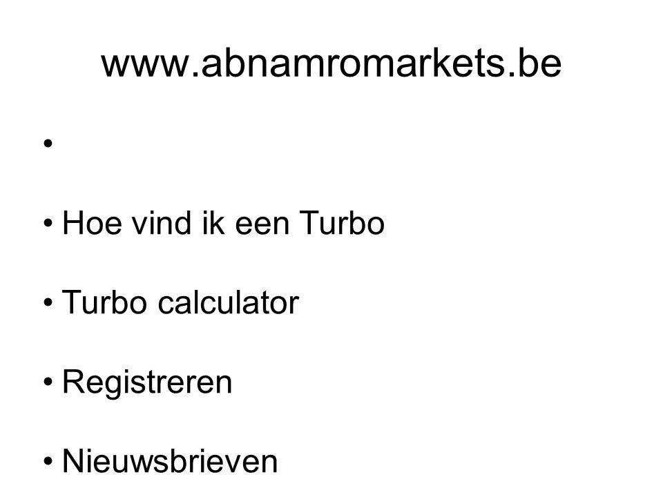 www.abnamromarkets.be Hoe vind ik een Turbo Turbo calculator
