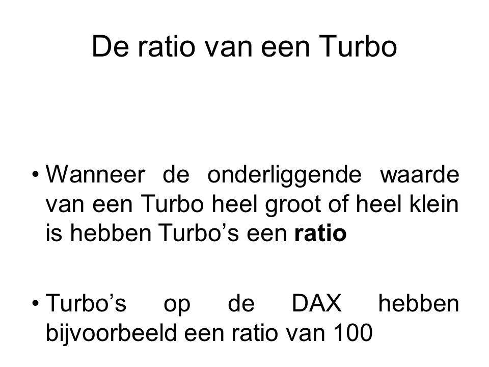 De ratio van een Turbo Wanneer de onderliggende waarde van een Turbo heel groot of heel klein is hebben Turbo's een ratio.