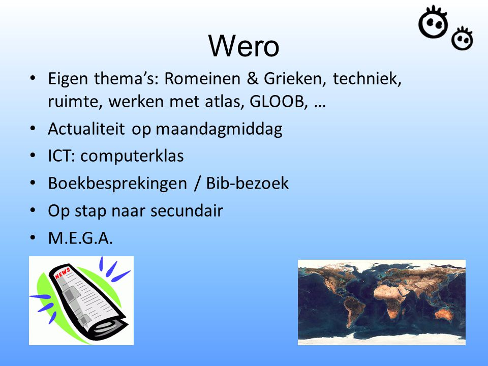 Wero Eigen thema's: Romeinen & Grieken, techniek, ruimte, werken met atlas, GLOOB, … Actualiteit op maandagmiddag.