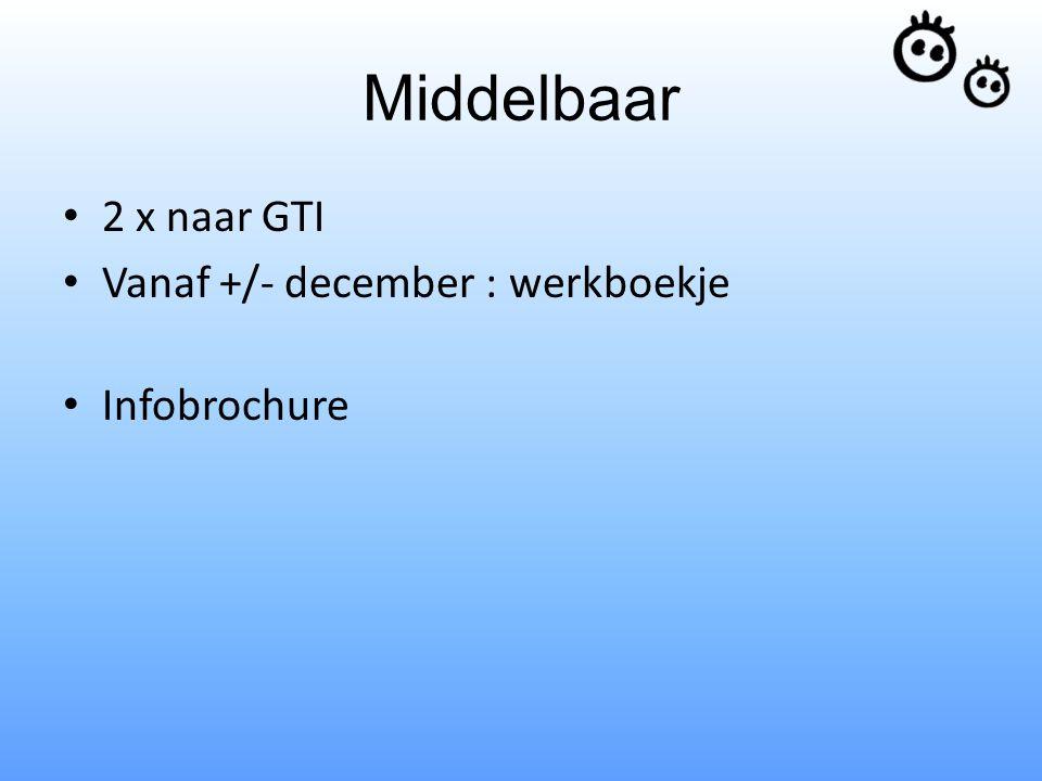 Middelbaar 2 x naar GTI Vanaf +/- december : werkboekje Infobrochure
