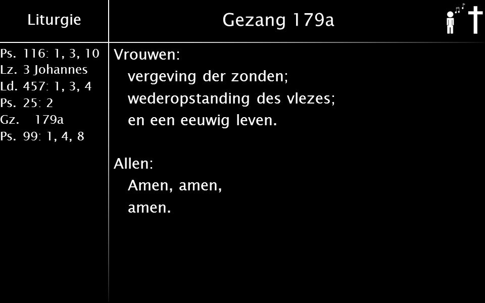 Gezang 179a Vrouwen: vergeving der zonden; wederopstanding des vlezes; en een eeuwig leven.