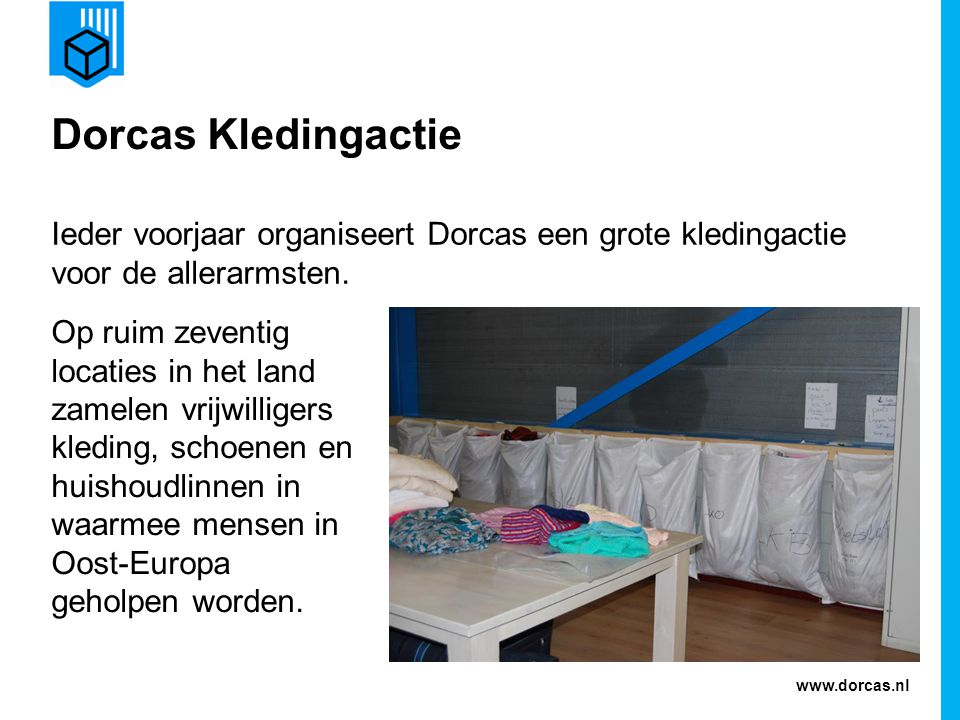 Dorcas Kledingactie Ieder voorjaar organiseert Dorcas een grote kledingactie voor de allerarmsten.