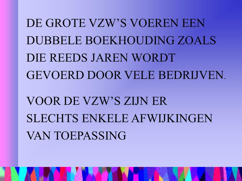 DE GROTE VZW'S VOEREN EEN DUBBELE BOEKHOUDING ZOALS DIE REEDS JAREN WORDT GEVOERD DOOR VELE BEDRIJVEN.