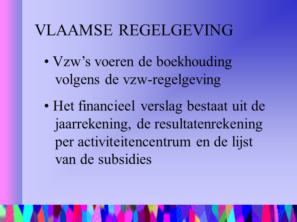 VLAAMSE REGELGEVING Vzw's voeren de boekhouding volgens de vzw-regelgeving.