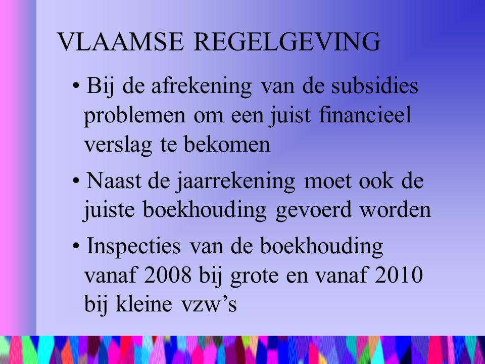 VLAAMSE REGELGEVING Bij de afrekening van de subsidies problemen om een juist financieel verslag te bekomen.
