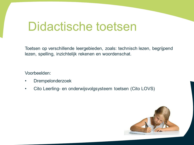 Didactische toetsen Toetsen op verschillende leergebieden, zoals: technisch lezen, begrijpend lezen, spelling, inzichtelijk rekenen en woordenschat.