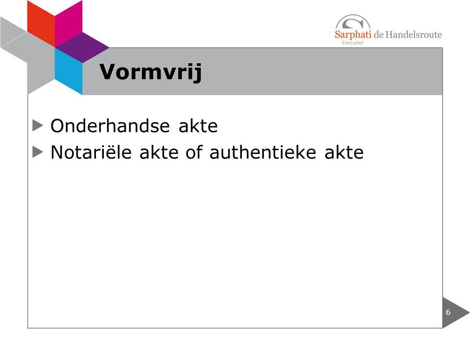 Vormvrij Onderhandse akte Notariële akte of authentieke akte