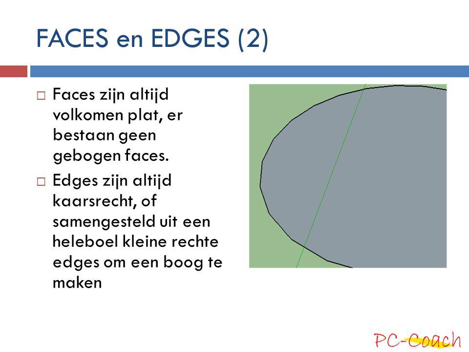 FACES en EDGES (2) Faces zijn altijd volkomen plat, er bestaan geen gebogen faces.