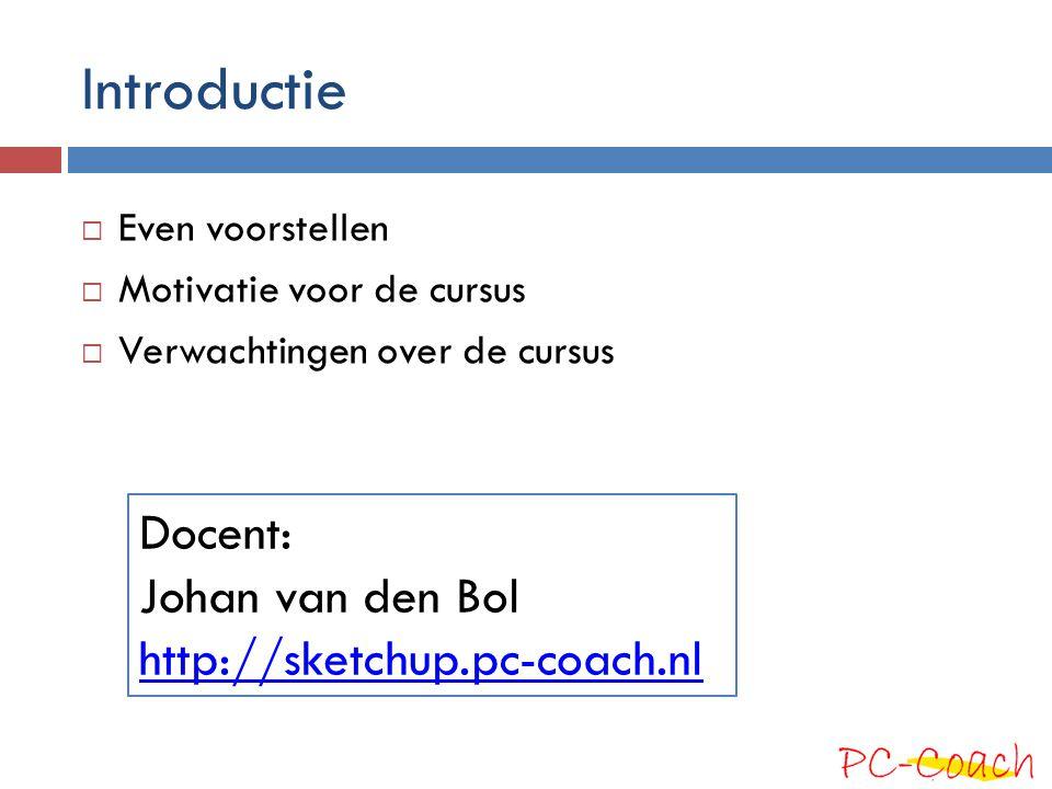 Introductie Docent: Johan van den Bol http://sketchup.pc-coach.nl