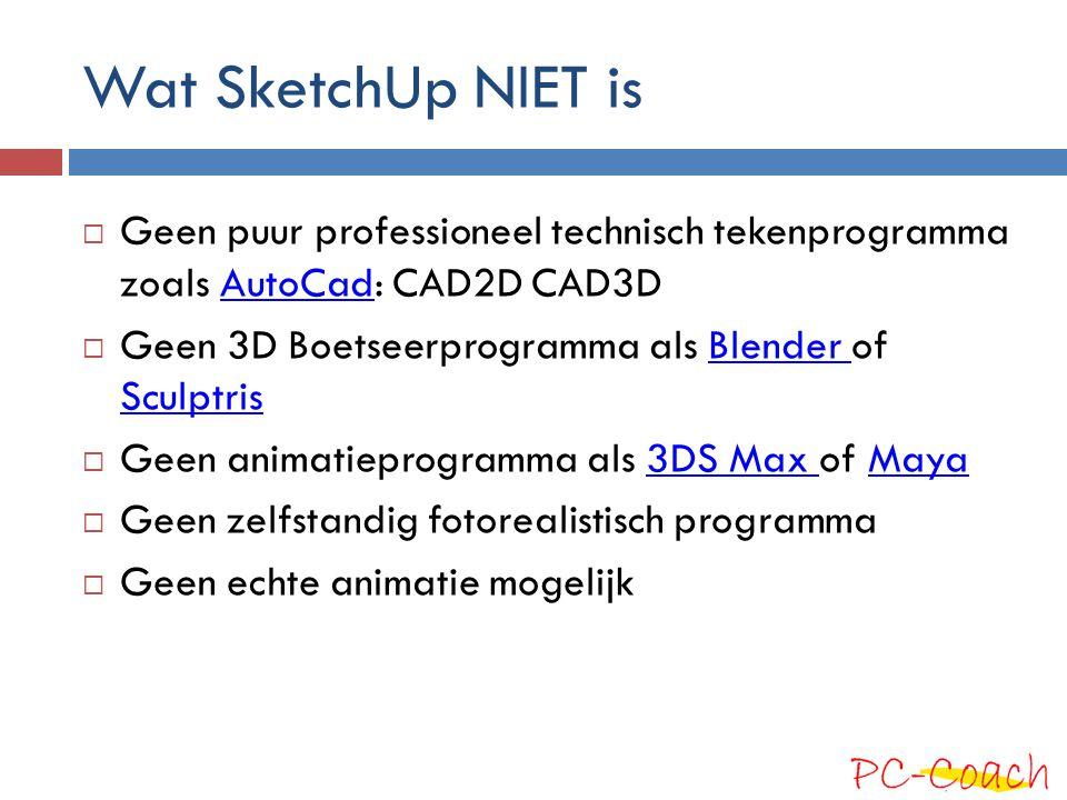 Wat SketchUp NIET is Geen puur professioneel technisch tekenprogramma zoals AutoCad: CAD2D CAD3D.