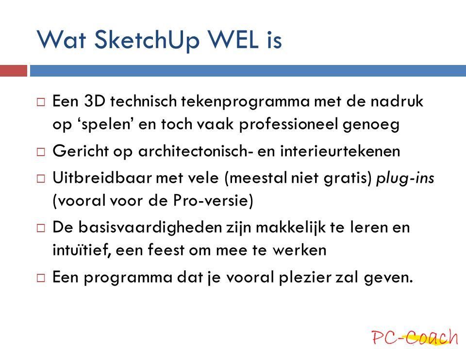 Wat SketchUp WEL is Een 3D technisch tekenprogramma met de nadruk op 'spelen' en toch vaak professioneel genoeg.