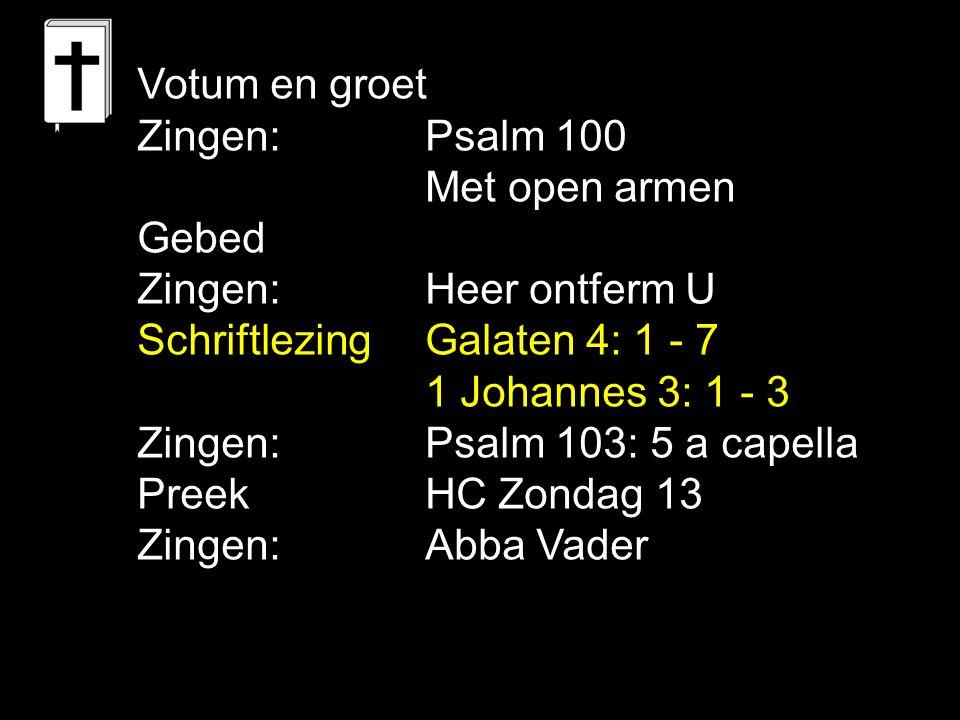 Votum en groet Zingen: Psalm 100. Met open armen. Gebed. Zingen: Heer ontferm U. Schriftlezing Galaten 4: 1 - 7.