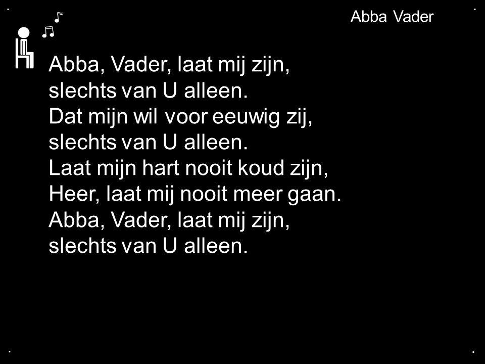 Abba, Vader, laat mij zijn, slechts van U alleen.