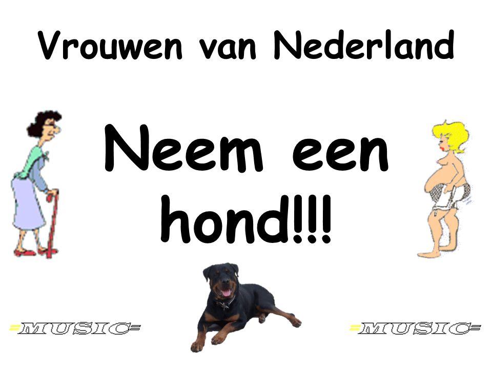 Vrouwen van Nederland Neem een hond!!!