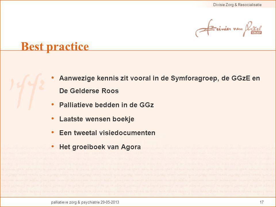 Best practice Aanwezige kennis zit vooral in de Symforagroep, de GGzE en De Gelderse Roos. Palliatieve bedden in de GGz.