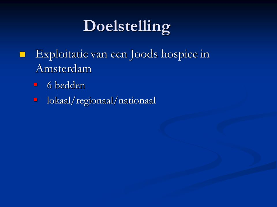 Doelstelling Exploitatie van een Joods hospice in Amsterdam 6 bedden
