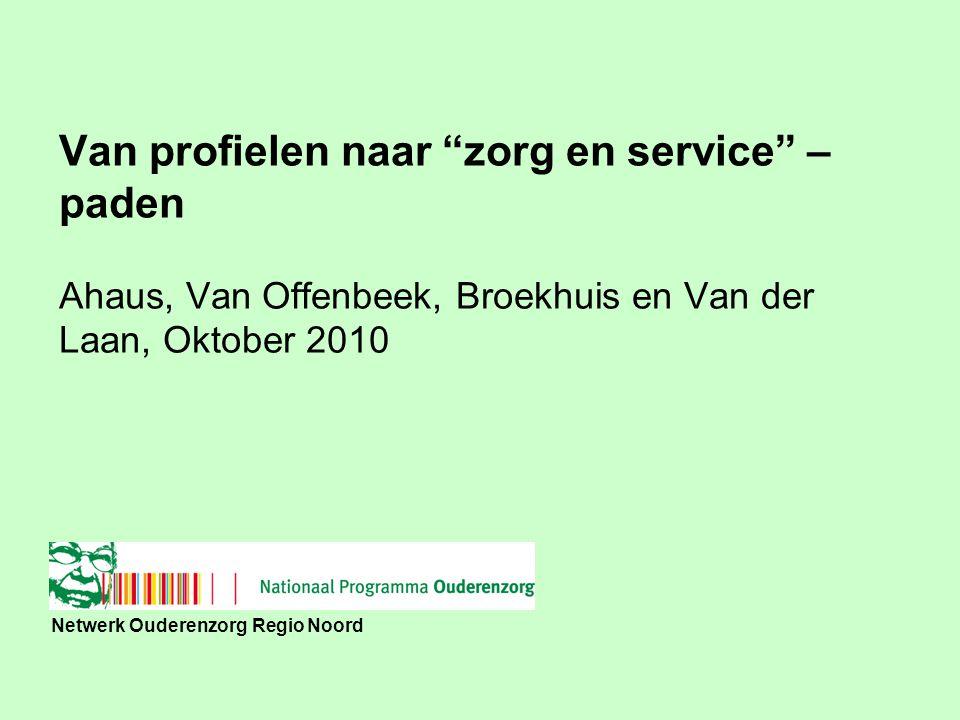 Van profielen naar zorg en service –paden Ahaus, Van Offenbeek, Broekhuis en Van der Laan, Oktober 2010