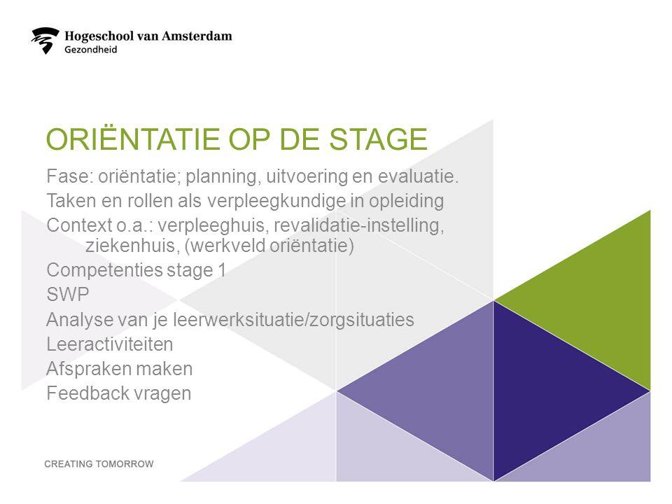 Oriëntatie op de stage Fase: oriëntatie; planning, uitvoering en evaluatie. Taken en rollen als verpleegkundige in opleiding.