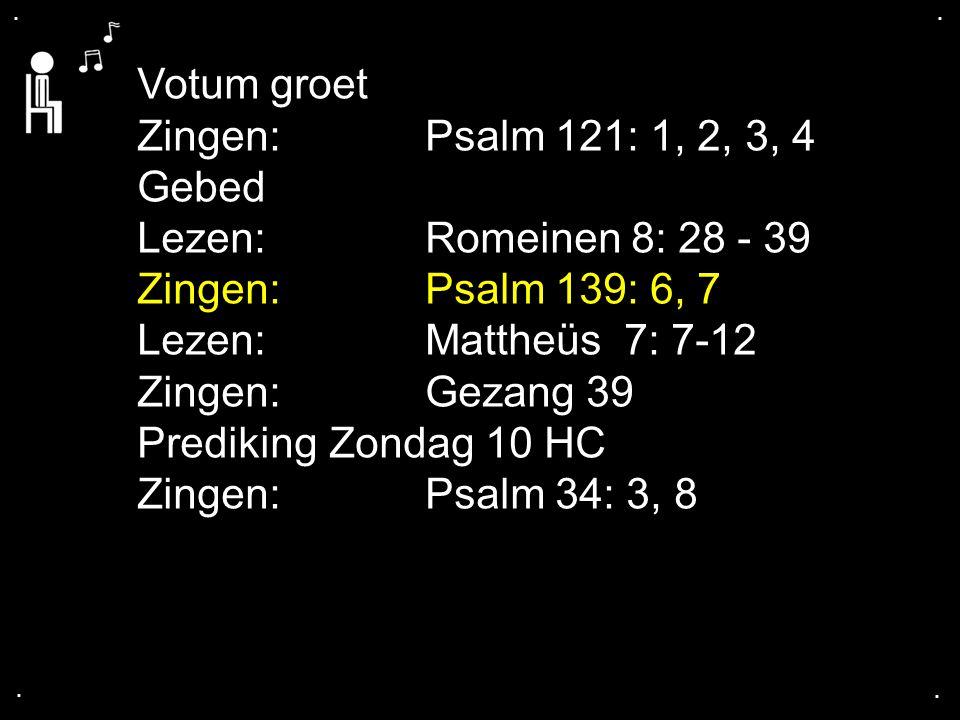 Votum groet Zingen: Psalm 121: 1, 2, 3, 4 Gebed
