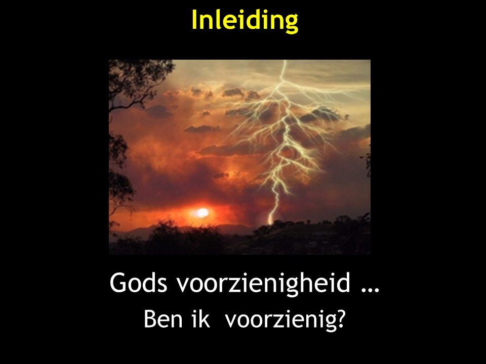 Inleiding Gods voorzienigheid … Ben ik voorzienig