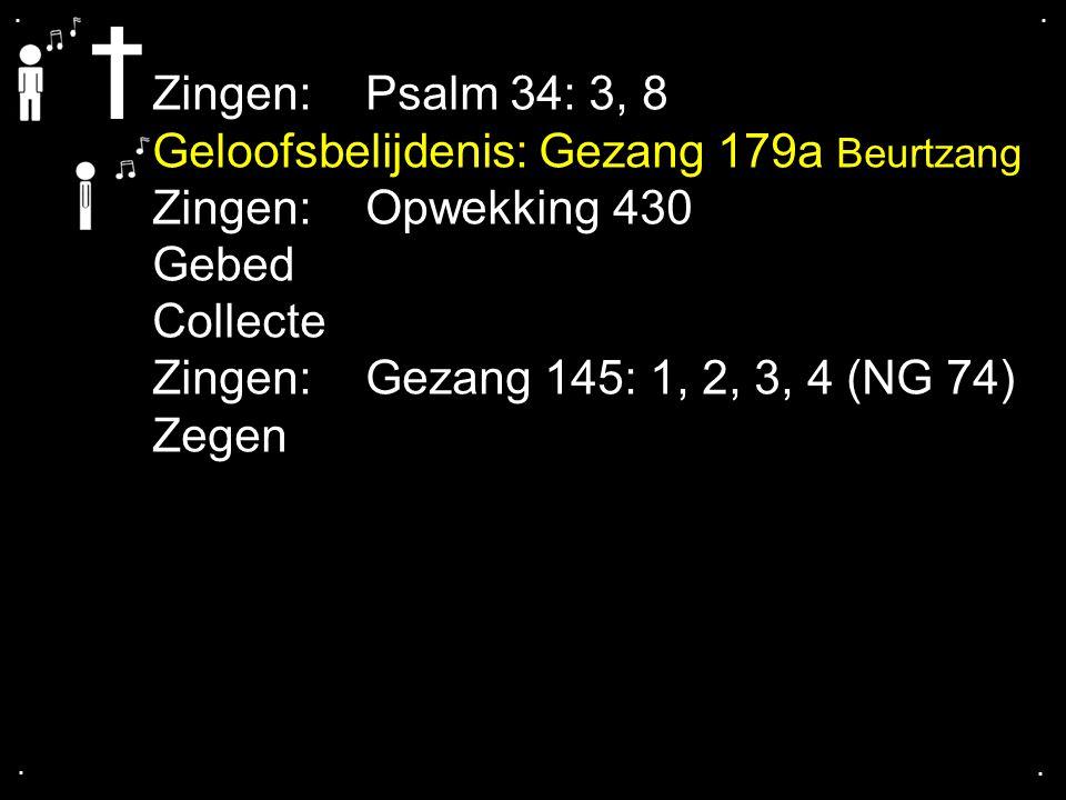 Geloofsbelijdenis: Gezang 179a Beurtzang Zingen: Opwekking 430 Gebed