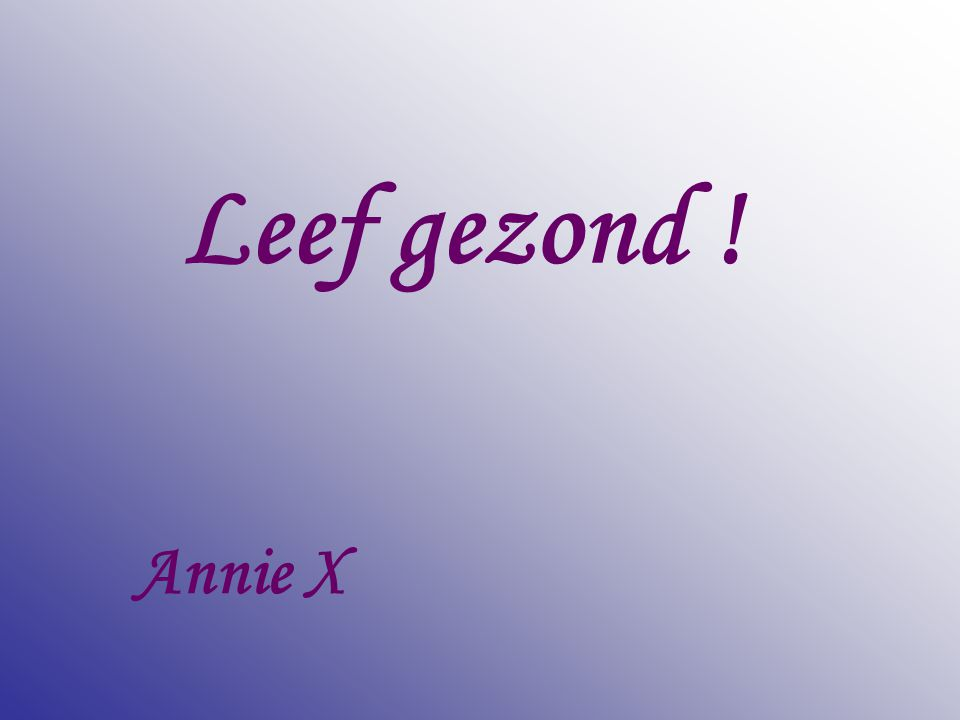 Leef gezond ! Annie X