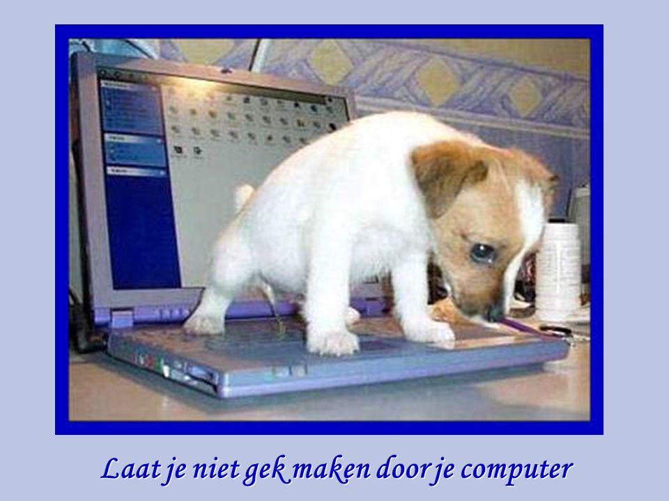 Laat je niet gek maken door je computer