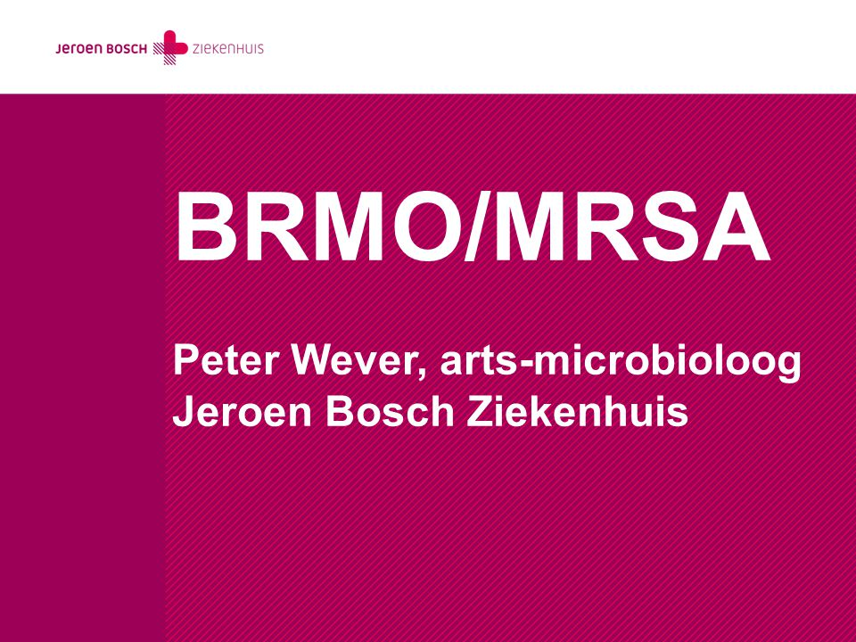 BRMO/MRSA Peter Wever, arts-microbioloog Jeroen Bosch Ziekenhuis